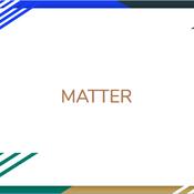 Why Matter, Matters!