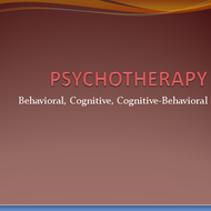 Psychotherapy: Behavioral, Cognitive, & Cognitive-Behavioral Approaches