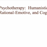Psychotherapy: Humanistic, Rational-Emotive, & Cognitive Approaches