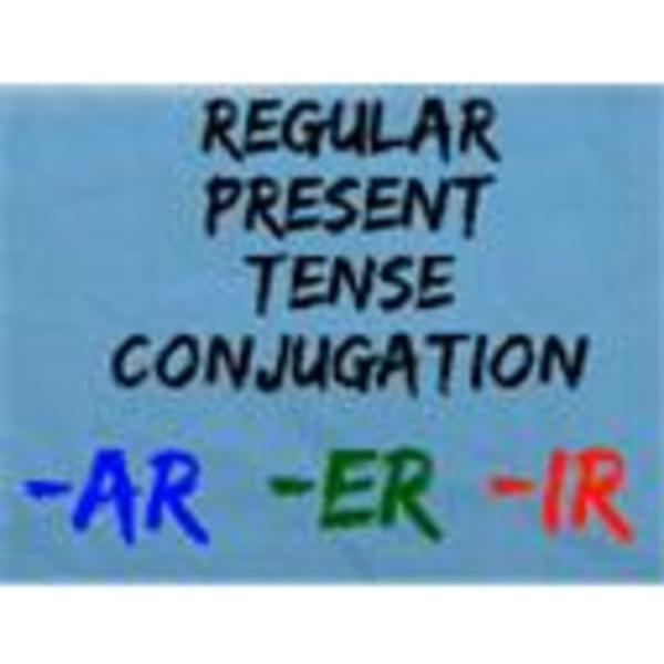 Present Tense Conjugation -AR, -ER, -IR
