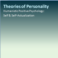 Humanistic Positive Psychology: Self & Self Actualization