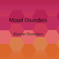 Axis I Mental Disorders:  Mood Disorders/Bipolar Disorders