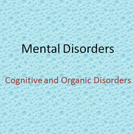Axis I Mental Disorders:   Cognitive Disorders and Organic Disorders