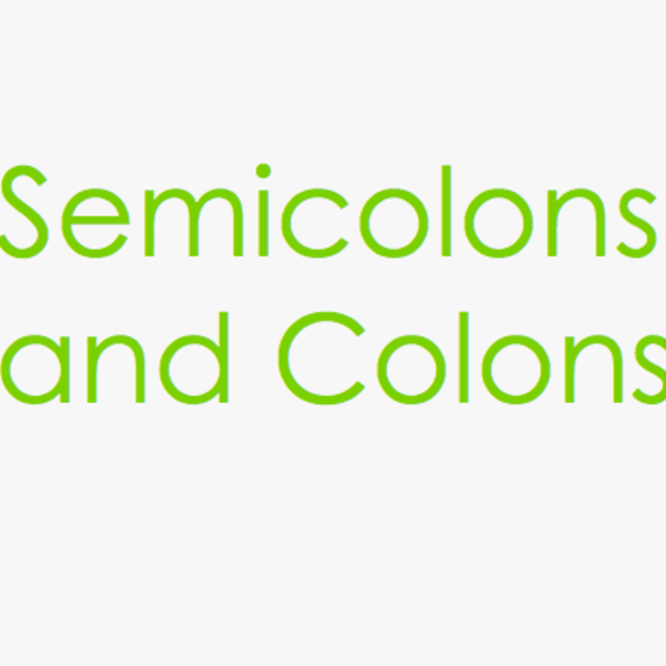 Semicolons and Colons
