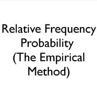 Relative Frequency Probability/ Empirical Method
