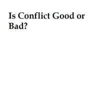 Is Conflict Good or Bad?