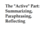 "The ""Active"" Part: Summarizing, Paraphrasing,  Reflecting"