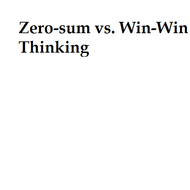 Zero-sum vs. Win-Win Thinking