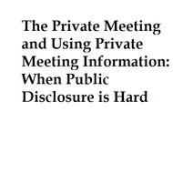 The Private Meeting and Using Private Meeting Information: When Public Disclosure is Hard
