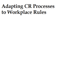 Adapting CR Processes to Workplace Rules
