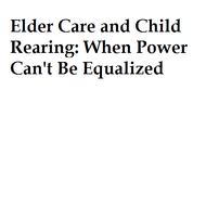 Elder Care and Child Rearing: When Power Can't Be Equalized