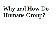 Why and How do Humans Group?