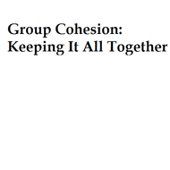 Group Cohesion: Keeping It All Together