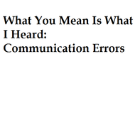 What You Mean is What I Heard: Communication Errors