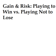 Gain and Risk: Playing to Win vs. Playing Not to Lose