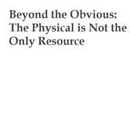 Beyond the Obvious: The Physical is not the only Resource