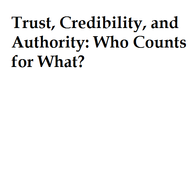 Trust, Credibility, and Authority: Who Counts for What?