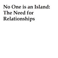 No One is an Island: The Need for Relationships