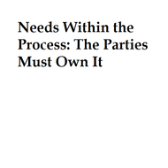 Needs Within the Process: The Parties must Own it