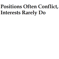 Positions often conflict, Interests rarely do