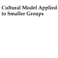 Cultural Model Applied to Smaller Groups