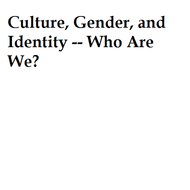 Culture, Gender, and Identity -- Who Are We?